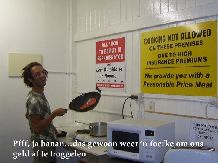 Pfff, ja banan…das gewoon weer 'n foefke om ons geld af te troggelen