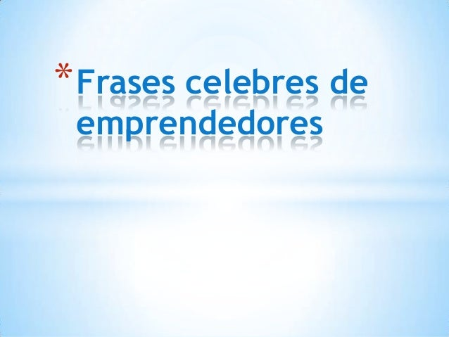 * Frases celebres de emprendedores