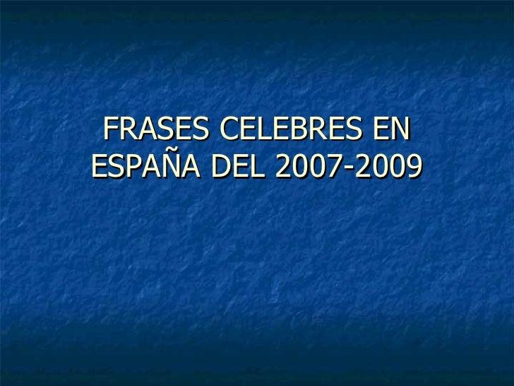 FRASES CELEBRES EN ESPAÑA DEL 2007-2009