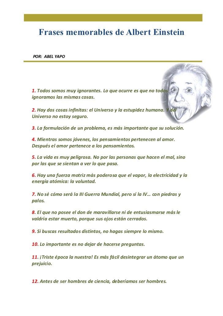 Frases memorables de Albert EinsteinPOR: ABEL YAPO1. Todos somos muy ignorantes. Lo que ocurre es que no todosignoramos la...