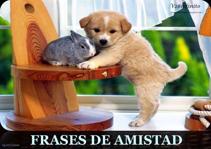 V28infinito<br />FRASES DE AMISTAD<br />http://v28infinito.blogspot.com/ <br />19/07/2010<br />