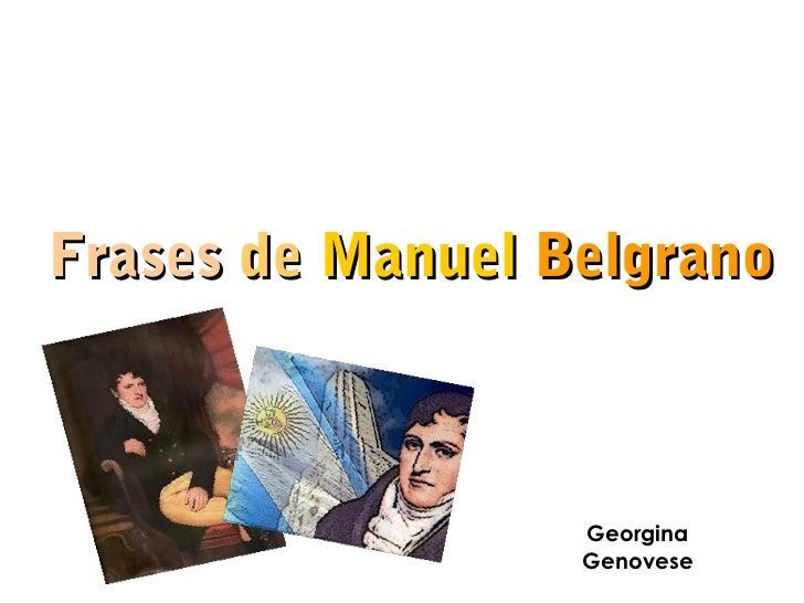 Frases de Manuel Belgrano                  Georgina                  Genovese