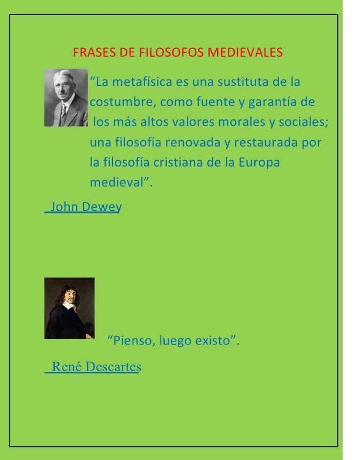 """FRASES DE FILOSOFOS MEDIEVALES  """" La metafísica es una sustituta de la costumbre, como fuente y garantía de los más altos ..."""
