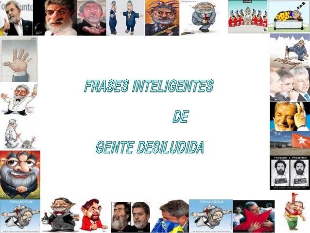 .. Um dos primeiros Presidentes do Brasil foi o Prudente de Morais, daí prá frente tivemos um monte de presidentes imprude...