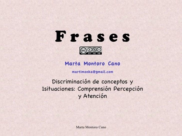 Frases        Marta Montoro Cano          martimonka@gmail.com    Discriminación de conceptos y1situaciones: Comprensión P...