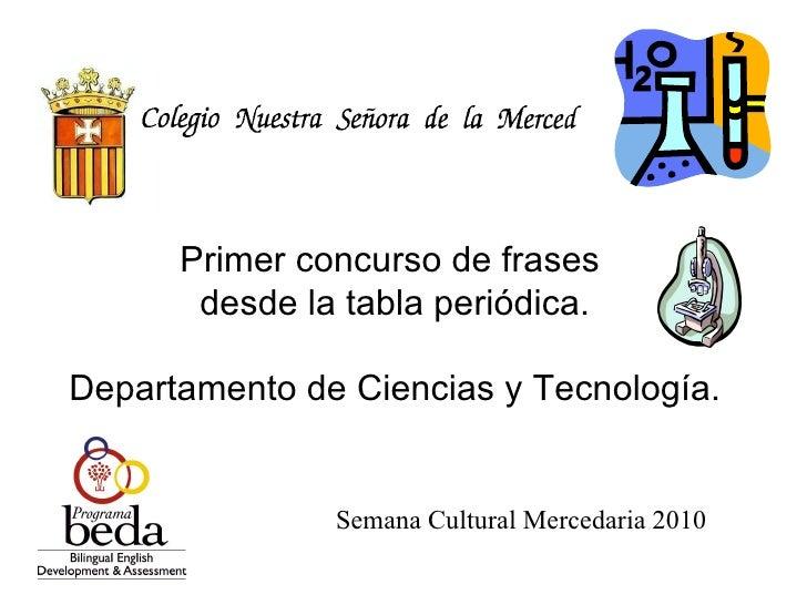 Primer concurso de frases  desde la tabla periódica. Departamento de Ciencias y Tecnología. Semana Cultural Mercedaria 2010