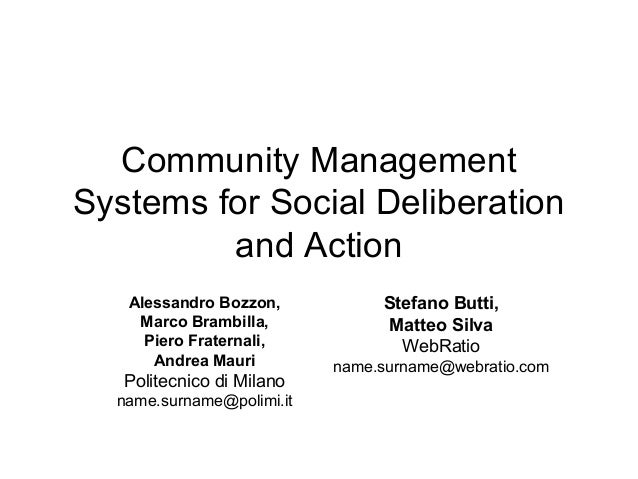 Community ManagementSystems for Social Deliberation         and Action   Alessandro Bozzon,           Stefano Butti,    Ma...