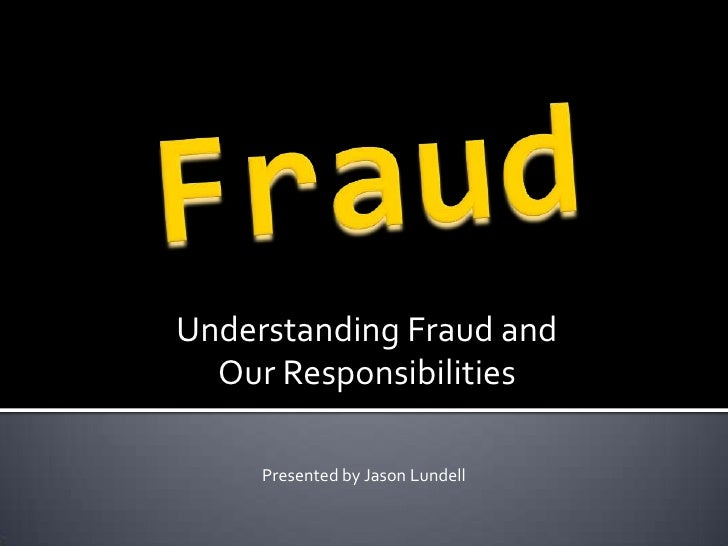 Fraud<br />Understanding Fraud and <br />Our Responsibilities<br />Presented by Jason Lundell<br />