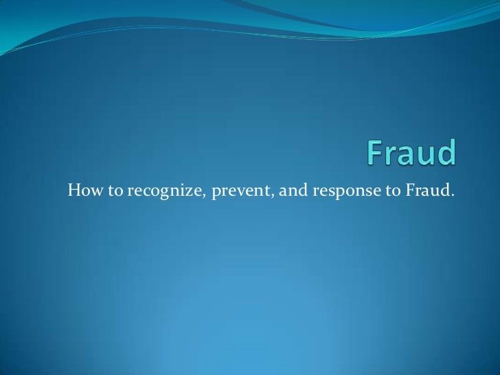 How to recognize, prevent, and response to Fraud.