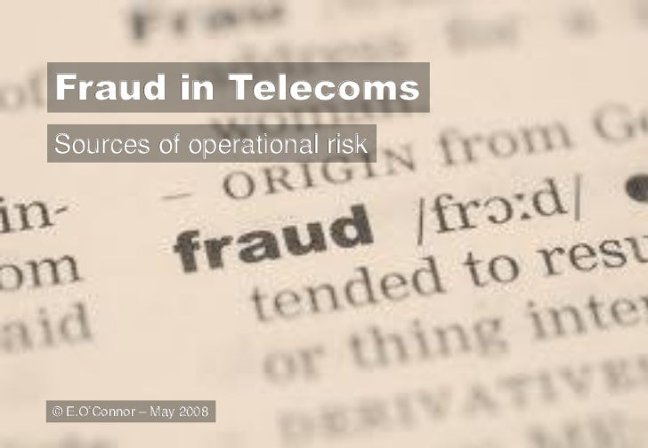 Fraud in TelecomsSources of operational risk© E.O'Connor – May 2008