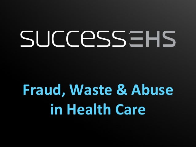 Fraud, Waste & Abuse    in Health Care