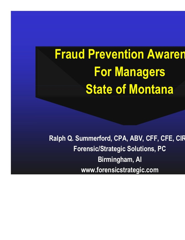 Fraud Prevention Awareness        For Managers      State of MontanaRalph Q. Summerford, CPA, ABV, CFF, CFE, CIRA        F...