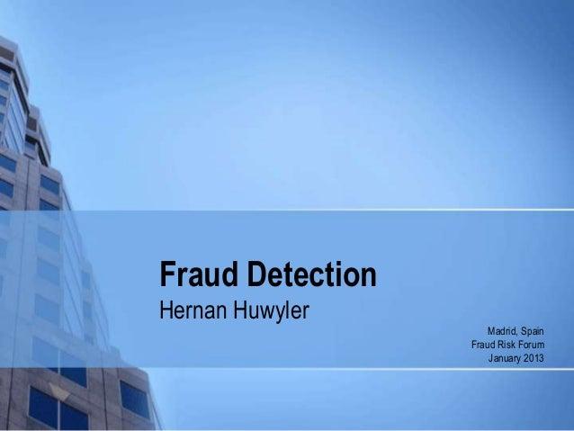 Fraud DetectionHernan Huwyler                      Madrid, Spain                  Fraud Risk Forum                      Ja...