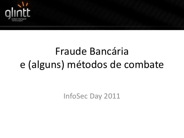 Fraude Bancáriae (alguns) métodos de combate        InfoSec Day 2011
