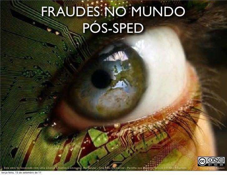 FRAUDES NO MUNDO                                     PÓS-SPED prof. Roberto Dias com uma Licença Creative Commons - Atribu...