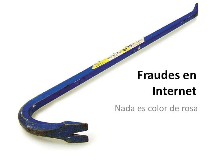 Fraudes en Internet<br />Nada es color de rosa<br />