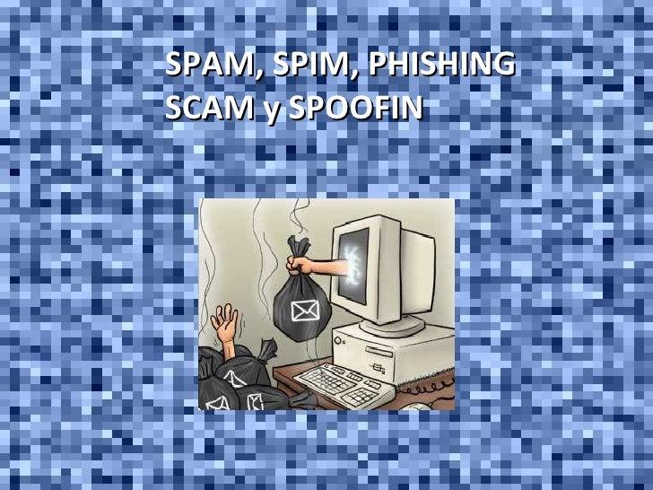 SPAM, SPIM, PHISHING SCAM y SPOOFIN