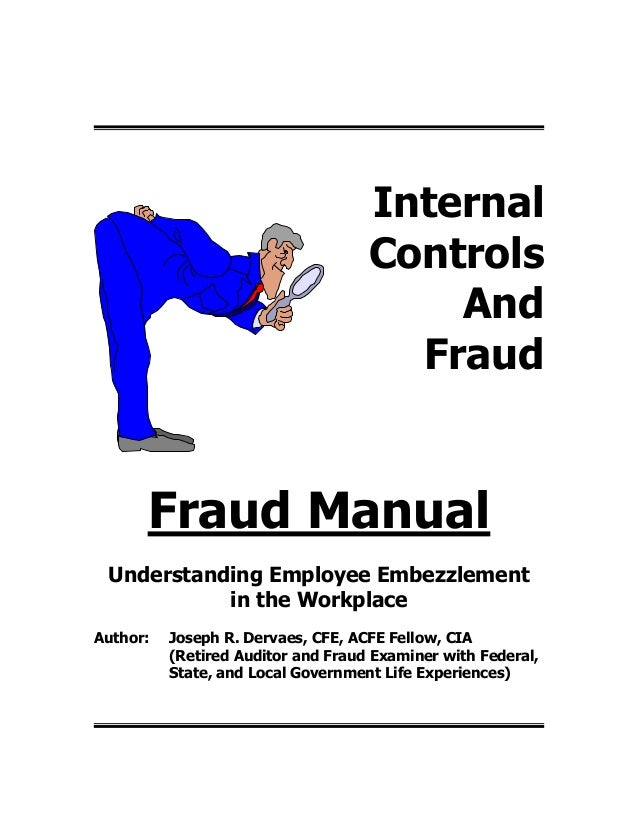 InternalControlsAndFraudFraud ManualUnderstanding Employee Embezzlementin the WorkplaceAuthor: Joseph R. Dervaes, CFE, ACF...