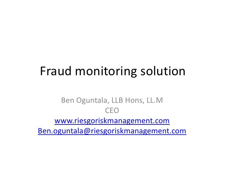 Fraud monitoring solution        Ben Oguntala, LLB Hons, LL.M                  CEO     www.riesgoriskmanagement.com Ben.og...