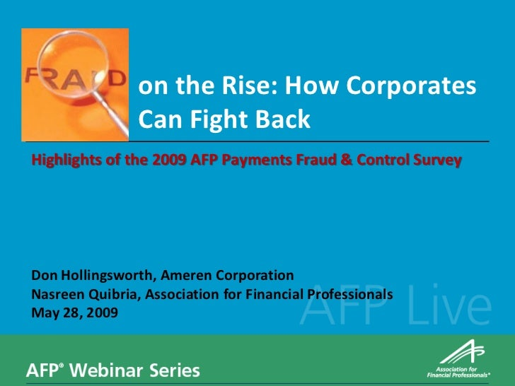 on the Rise: How Corporates                Can Fight BackHighlights of the 2009 AFP Payments Fraud & Control SurveyDon Hol...