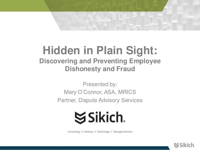 Hidden in Plain Sight:Discovering and Preventing Employee       Dishonesty and Fraud               Presented by:       Mar...