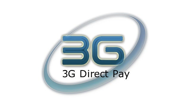 Why 3G Direct Pay Limited ? • Fills the gap between the providers and the consumers since 2006 • End-to-end online payment...