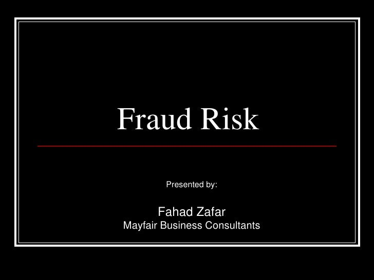 Fraud Risk<br />Presented by:<br />Fahad Zafar<br />Mayfair Business Consultants<br />