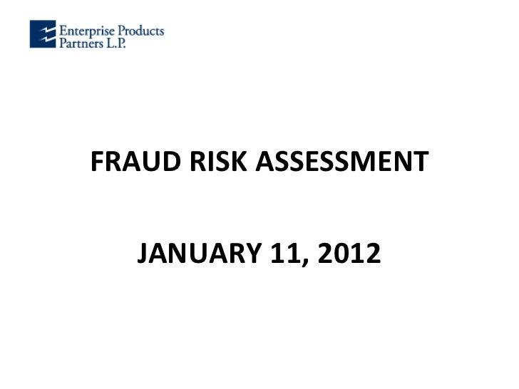 <ul><li>FRAUD RISK ASSESSMENT </li></ul><ul><li>JANUARY 11, 2012 </li></ul>