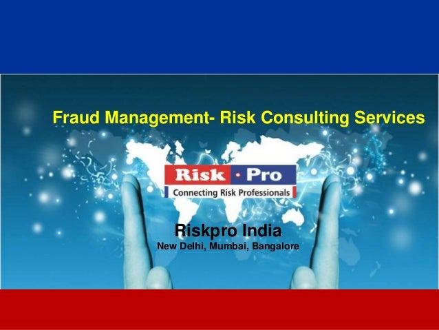 1 Fraud Management- Risk Consulting Services Riskpro India New Delhi, Mumbai, Bangalore