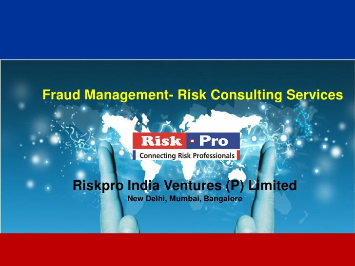Fraud Management- Risk Consulting Services    Riskpro India Ventures (P) Limited            New Delhi, Mumbai, Bangalore  ...