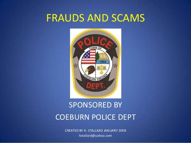 FRAUDS AND SCAMS  SPONSORED BY COEBURN POLICE DEPT CREATED BY H. STALLARD JANUARY 2008 hstallard@yahoo.com