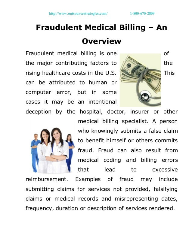 http://www.outsourcestrategies.com/ 1-800-670-2809 Fraudulent Medical Billing – An Overview Fraudulent medical billing is ...