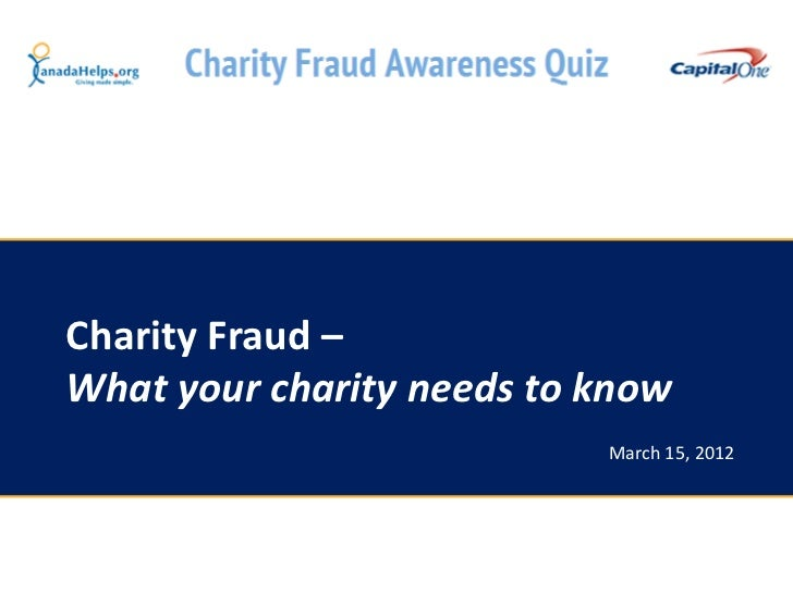 Charity Fraud –What your charity needs to know                           March 15, 2012