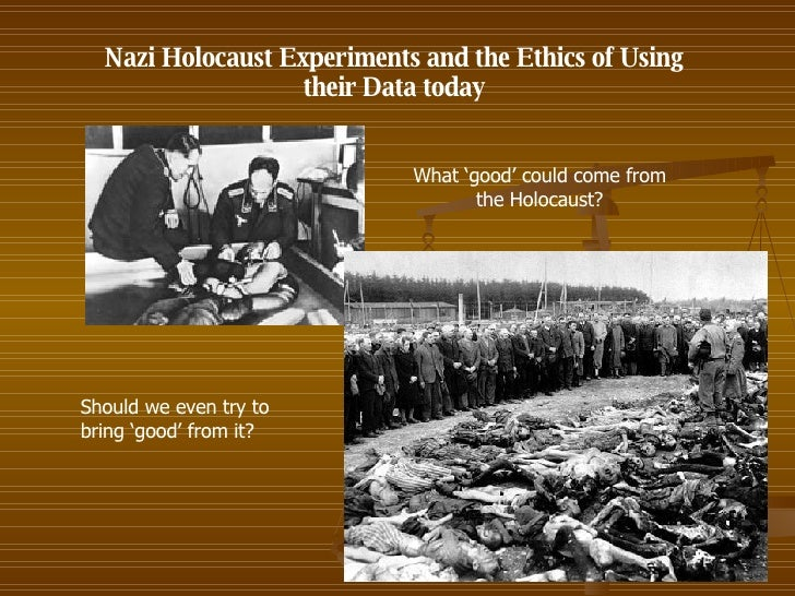 Nazi Holocaust Experiments and the Ethics of Using their Data today What 'good' could come from the Holocaust? Should we e...