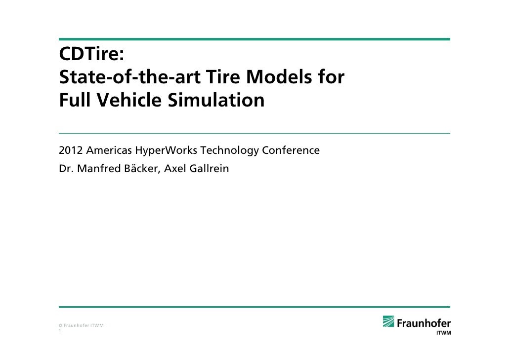 CDTire:State-of-the-art Tire Models forFull Vehicle Simulation2012 Americas HyperWorks Technology ConferenceDr. Manfred Bä...