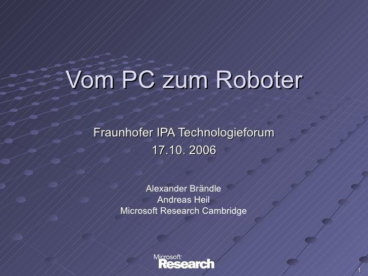 Vom PC zum Roboter  Fraunhofer IPA Technologieforum            17.10. 2006            Alexander Brändle               Andr...