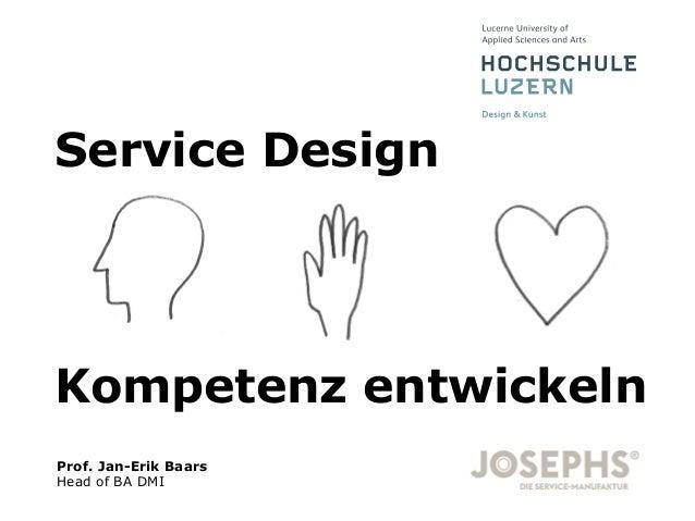 Folie Kompetenz entwickeln Service Design Prof. Jan-Erik Baars Head of BA DMI