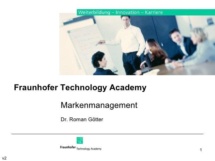 Fraunhofer Technology Academy Markenmanagement Dr. Roman Götter v2