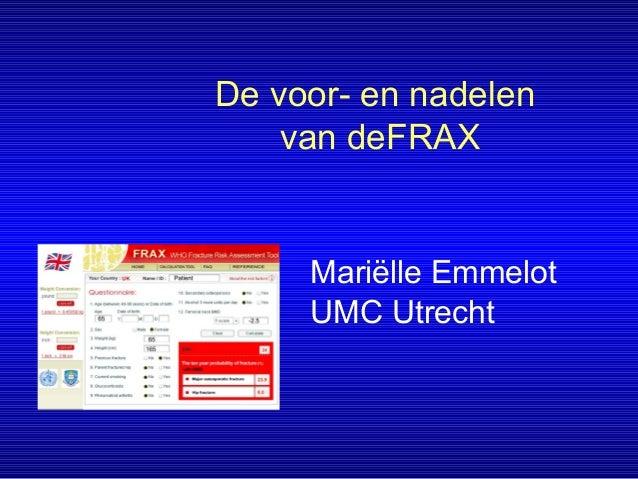 De voor- en nadelen van deFRAX Mariëlle Emmelot UMC Utrecht