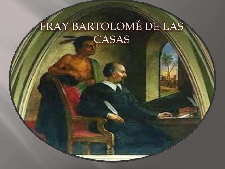Fray bartolome ....