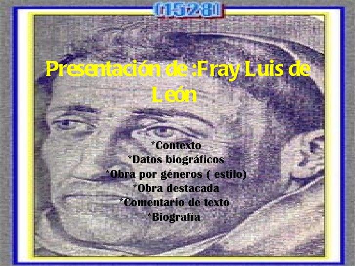 Presentación de :Fray Luis de           León              *Contexto          *Datos biográficos      *Obra por géneros ( e...