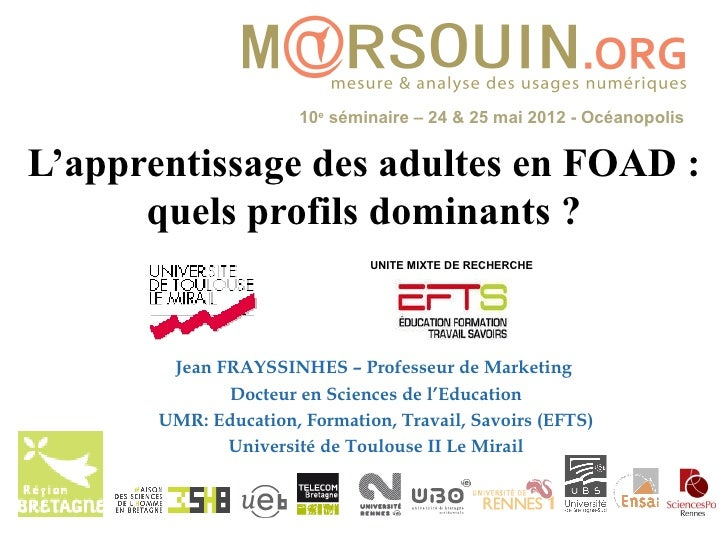 10e séminaire – 24 & 25 mai 2012 - OcéanopolisL'apprentissage des adultes en FOAD :      quels profils dominants ?        ...