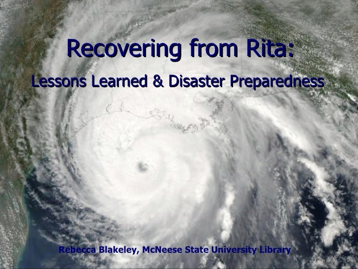 Recovering from Rita: Lessons Learned & Disaster Preparedness Rebecca Blakeley, McNeese State University Library