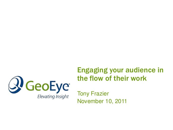 Engaging your audience inthe flow of their workTony FrazierNovember 10, 2011