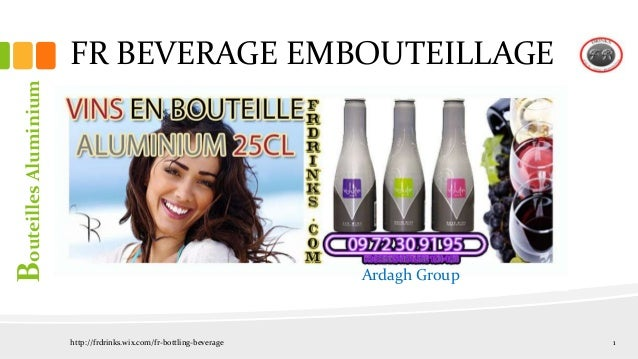 FR BEVERAGE EMBOUTEILLAGE 1 BouteillesAluminium Ardagh Group http://frdrinks.wix.com/fr-bottling-beverage