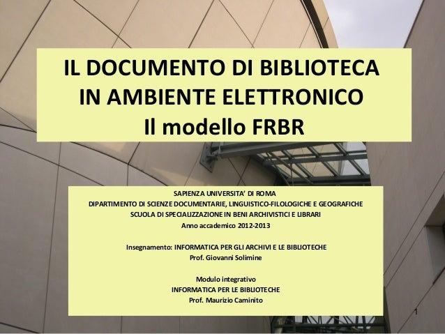IL DOCUMENTO DI BIBLIOTECA  IN AMBIENTE ELETTRONICO       Il modello FRBR                          SAPIENZA UNIVERSITA' DI...