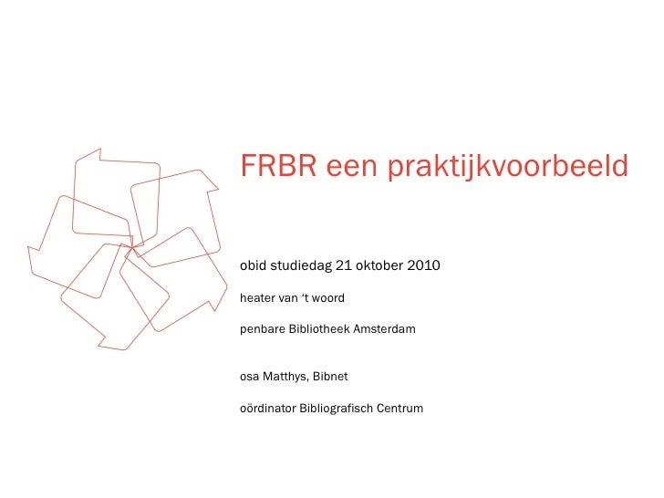 FRBR een praktijkvoorbeeld <ul><li>Fobid studiedag 21 oktober 2010 </li></ul><ul><li>Theater van 't woord </li></ul><ul><l...