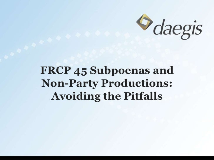 FRCP 45 Subpoenas and Non-Party Productions: Avoiding the Pitfalls<br />