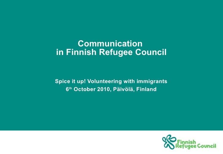 Communication  in Finnish Refugee Council Spice it up! Volunteering with immigrants 6 th  October 2010, Päivölä, Finland