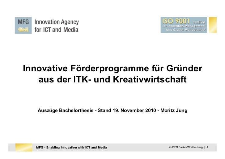 Innovative Förderprogramme für Gründer   aus der ITK- und Kreativwirtschaft   Auszüge Bachelorthesis - Stand 19. November ...